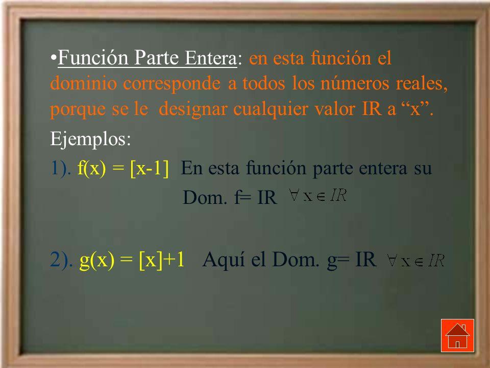 2). g(x) = [x]+1 Aquí el Dom. g= IR